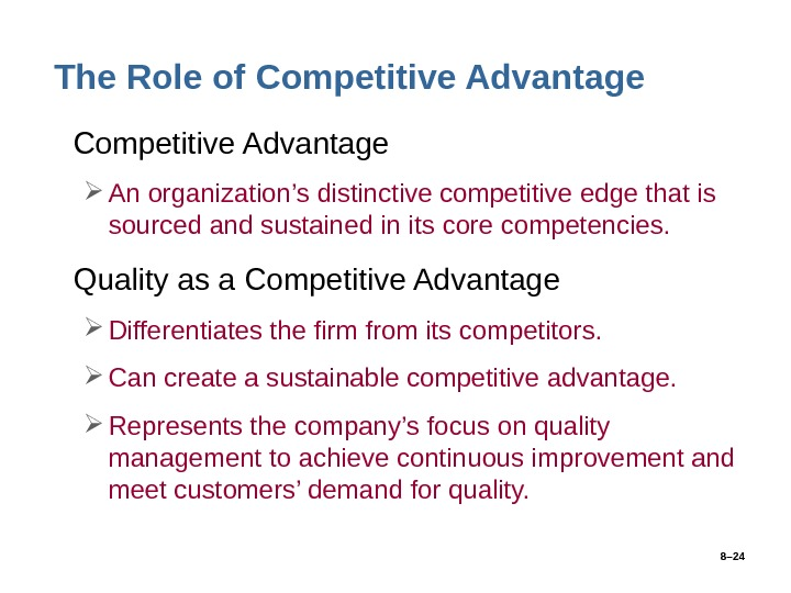 8– 24 The Role of Competitive Advantage • Competitive Advantage An organization's distinctive competitive edge that