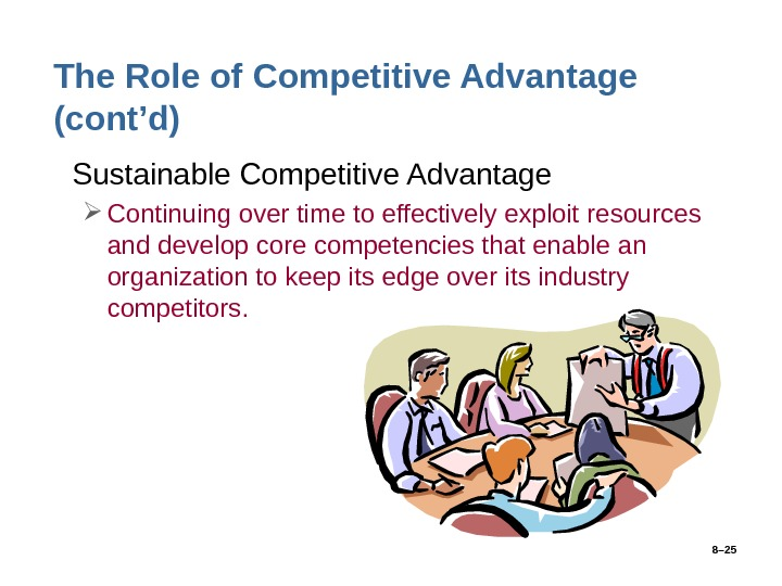 8– 25 The Role of Competitive Advantage (cont'd) • Sustainable Competitive Advantage Continuing over time to