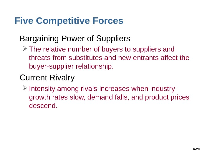 8– 28 Five Competitive Forces • Bargaining Power of Suppliers The relative number of buyers to