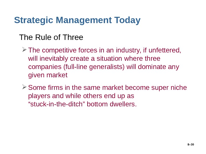 8– 30 Strategic Management Today • The Rule of Three The competitive forces in an industry,