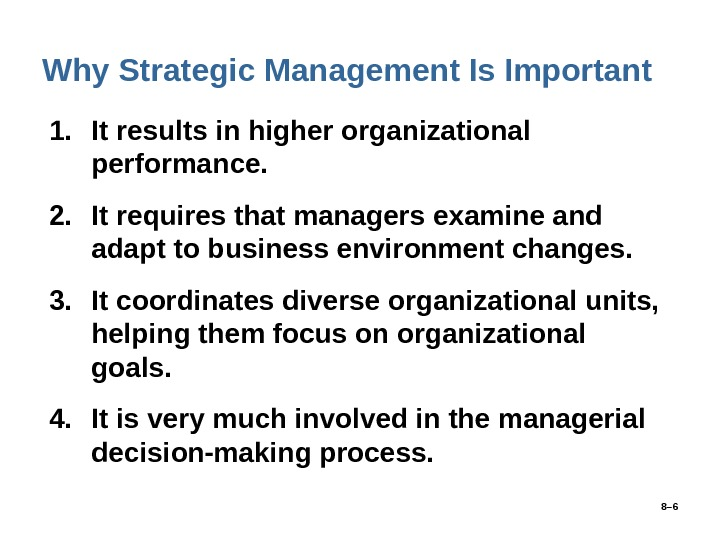 8– 6 Why Strategic Management Is Important 1. It results in higher organizational performance. 2. It