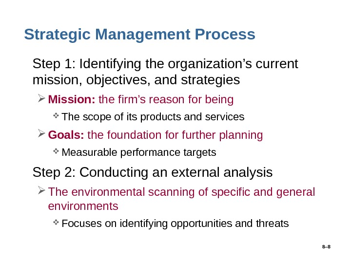 8– 8 Strategic Management Process • Step 1: Identifying the organization's current mission, objectives, and strategies
