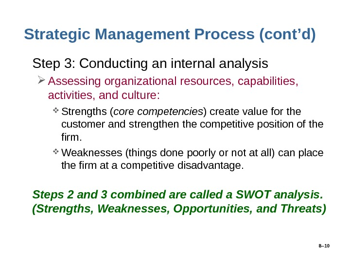 8– 10 Strategic Management Process (cont'd) • Step 3: Conducting an internal analysis Assessing organizational resources,