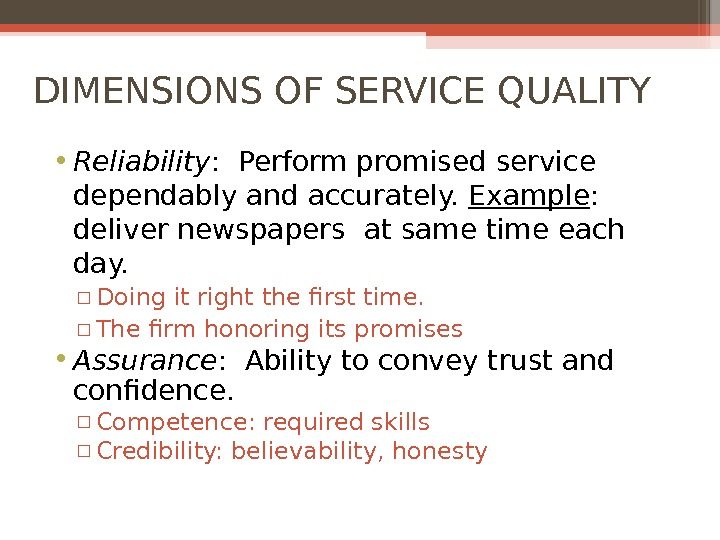 DIMENSIONS OF SERVICE QUALITY • Reliability :  Perform promised service dependably and accurately.  Example