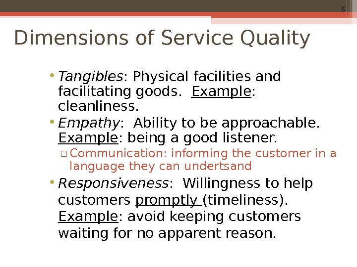 5 Dimensions of Service Quality • Tangibles : Physical facilities and facilitating goods.  Example :