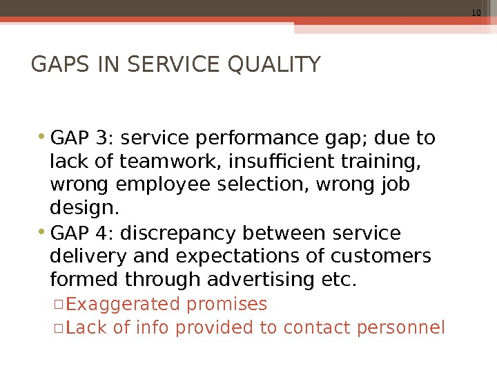 10 GAPS IN SERVICE QUALITY • GAP 3: service performance gap; due to lack of teamwork,