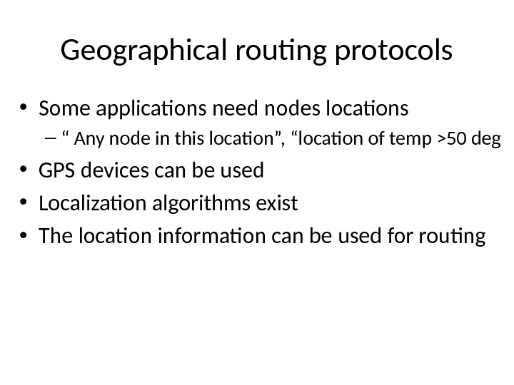 "Geographical routing protocols • Some applications need nodes locations – "" Any node in this location"","