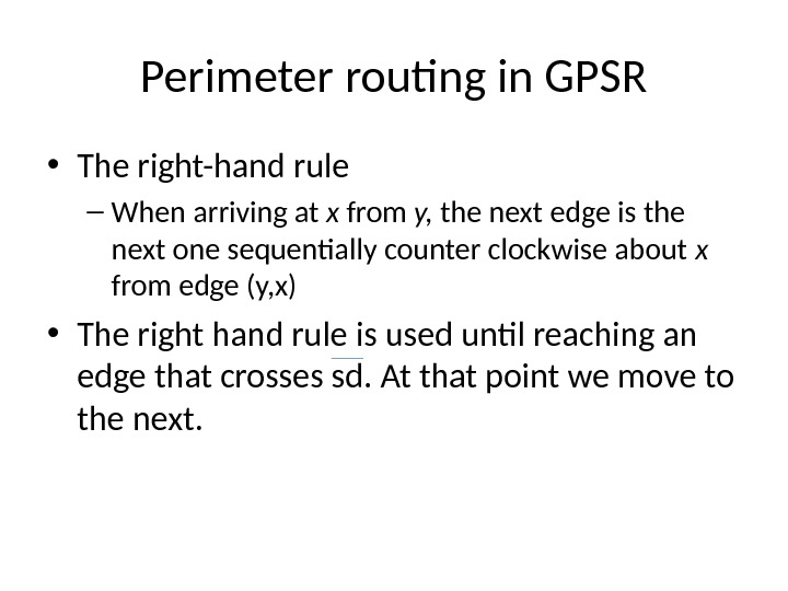 Perimeter routing in GPSR • The right-hand rule – When arriving at x from y,