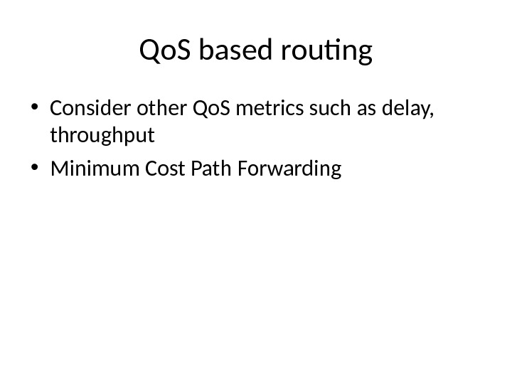Qo. S based routing • Consider other Qo. S metrics such as delay,  throughput
