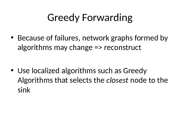 Greedy Forwarding • Because of failures, network graphs formed by algorithms may change = reconstruct •