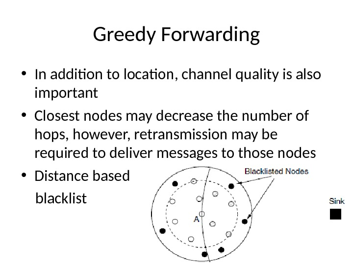 Greedy Forwarding • In addition to location, channel quality is also important • Closest nodes may