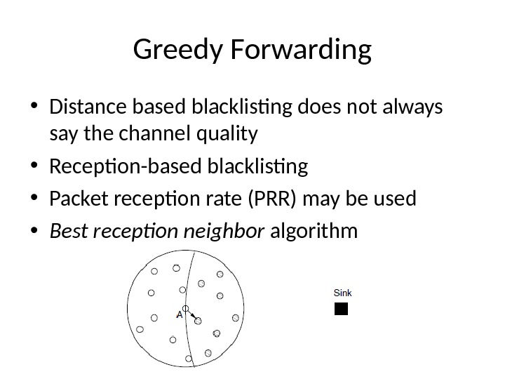 Greedy Forwarding • Distance based blacklisting does not always say the channel quality • Reception-based blacklisting