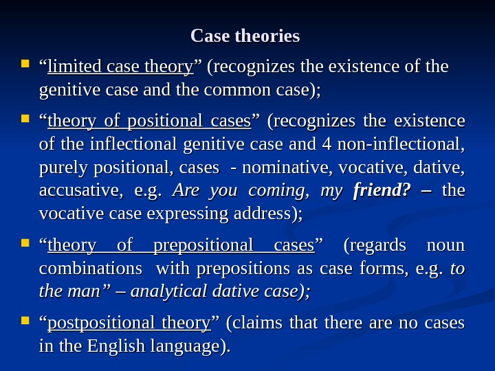 "Case theories  """" limited case theory "" (recognizes the existence of the genitive case and"