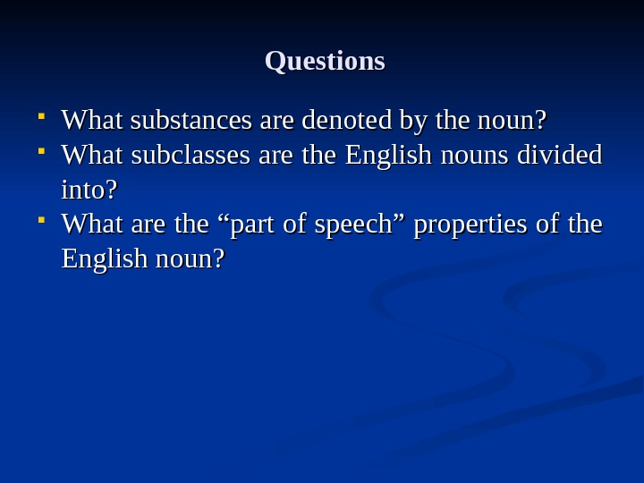 Questions What substances are denoted by the noun?  What subclasses are the English nouns divided