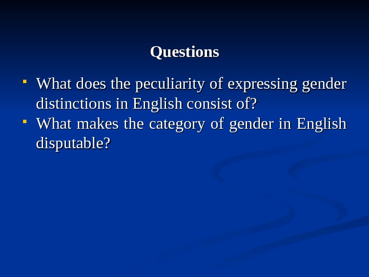 Questions What does the peculiarity of expressing gender distinctions in English consist of?  What makes