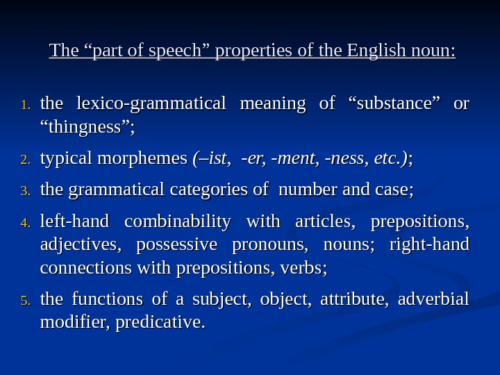 "The ""part of speech"" properties of the English noun : : 1. 1. the lexico-grammatical meaning"