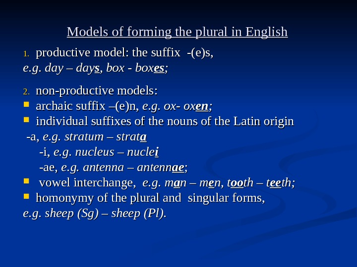 Models of forming the plural in English 1. 1. productive model : :  the suffix