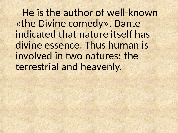 He is the author of well-known  «the Divine comedy» . Dante indicated that nature itself
