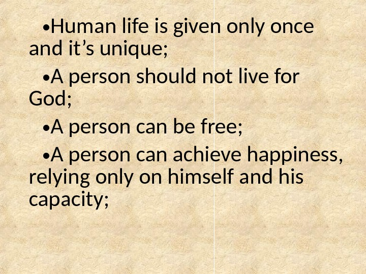 • Human life is given only once and it's unique;  • A person should