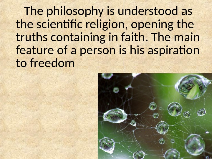 The philosophy is understood as the scientific religion, opening the truths containing in faith. The main
