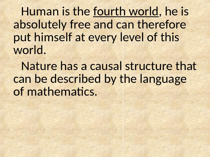 Human is the fourth world , he is absolutely free and can therefore put himself at
