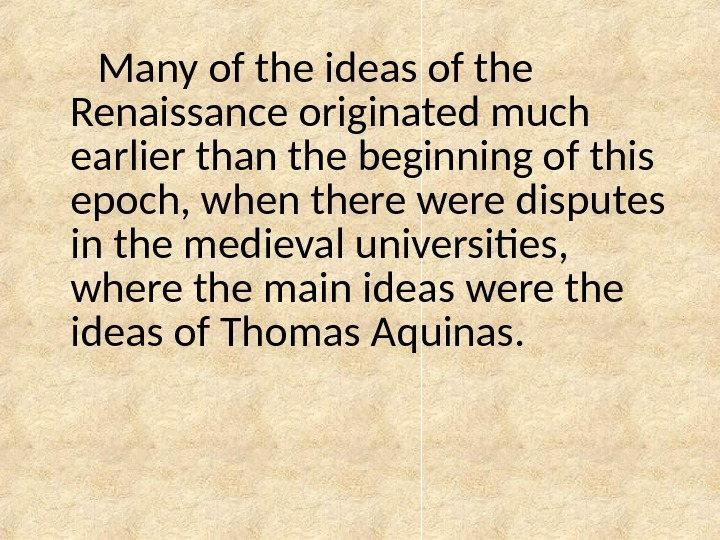 Many of the ideas of the Renaissance originated much earlier than the beginning of this epoch,