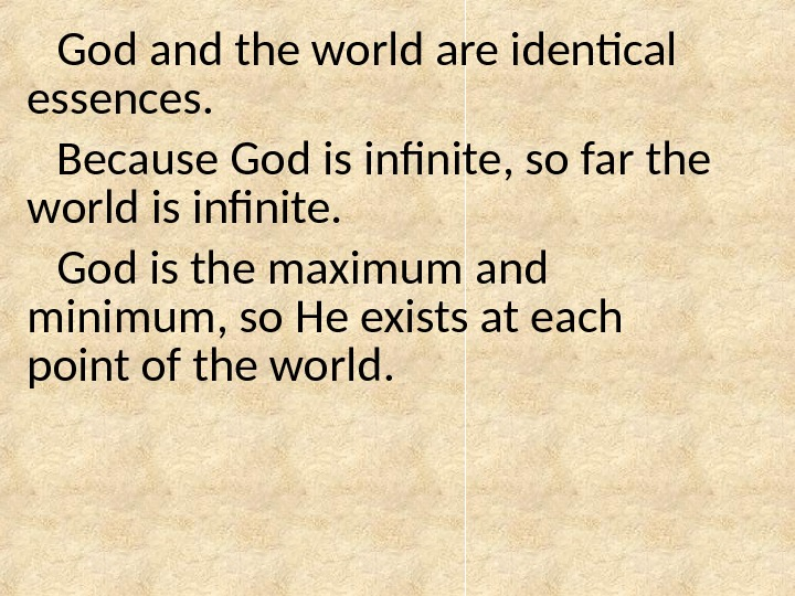 God and the world are identical essences. Because God is infinite, so far the world is
