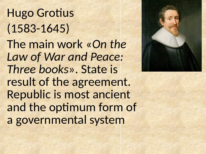 Hugo Grotius  ( 1583 -1645 ) The main work « On the Law of War
