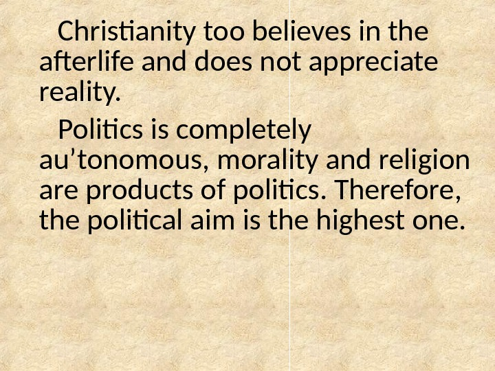 Christianity too believes in the afterlife and does not appreciate reality. Politics is completely au'tonomous, morality