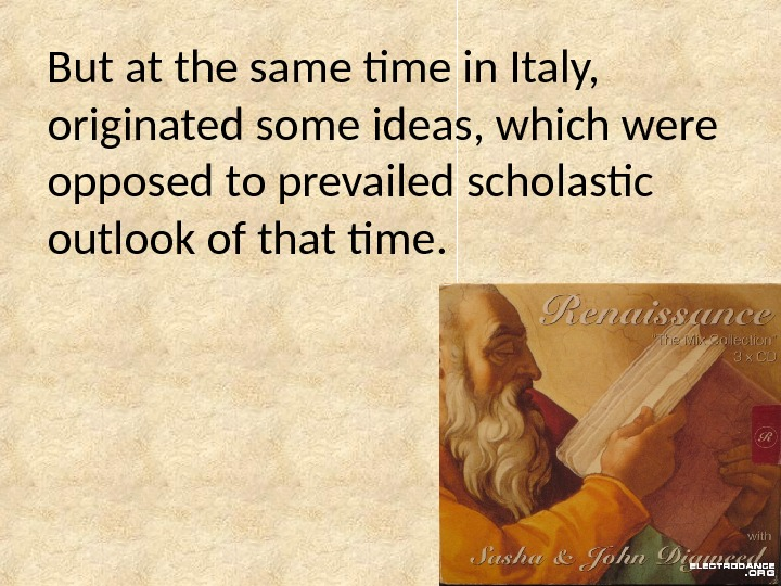 But at the same time in Italy,  originated some ideas, which were opposed to prevailed