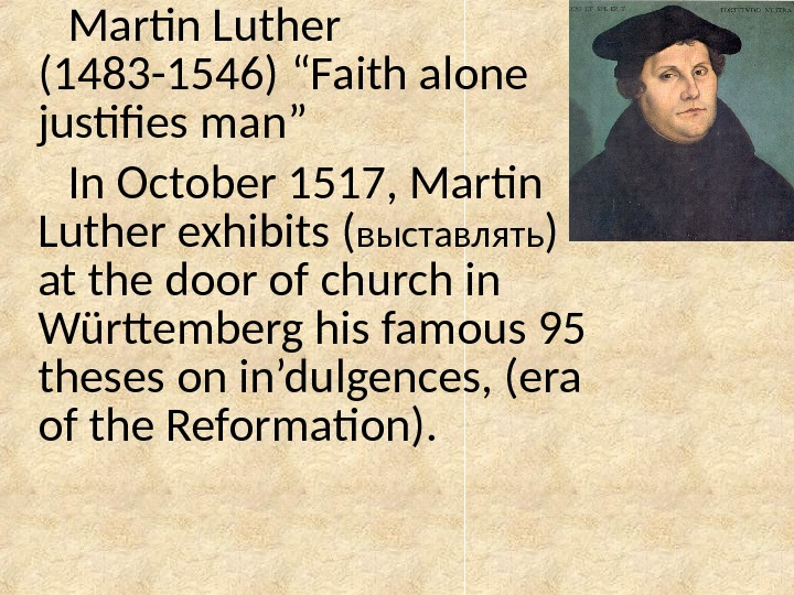 "Martin Luther (1483 -1546)  "" Faith alone justifies man "" In October 1517, Martin Luther"