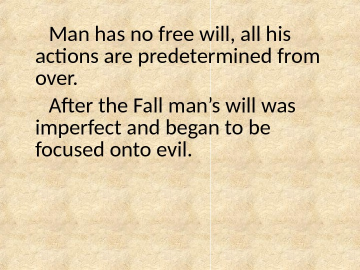 Man has no free will, all his actions are predetermined from over. After the Fall man's