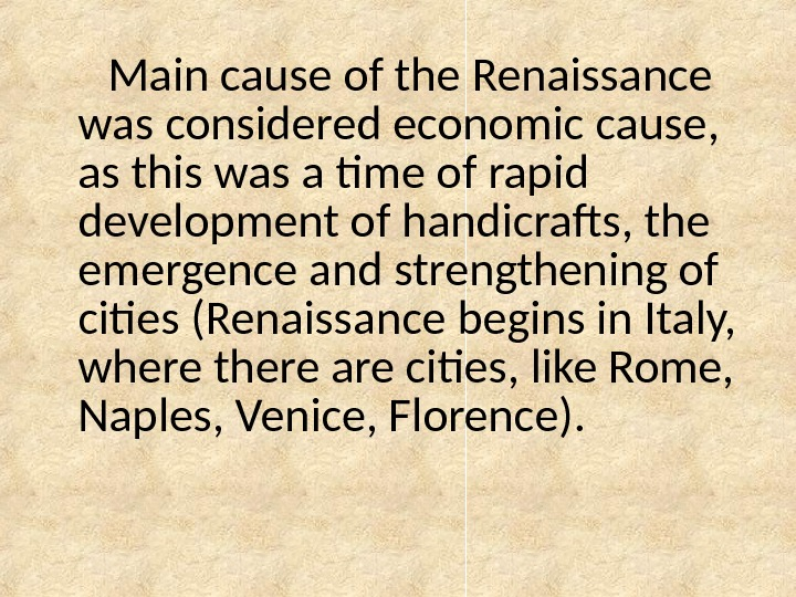 Main cause of the Renaissance was considered economic cause,  as this was a time of