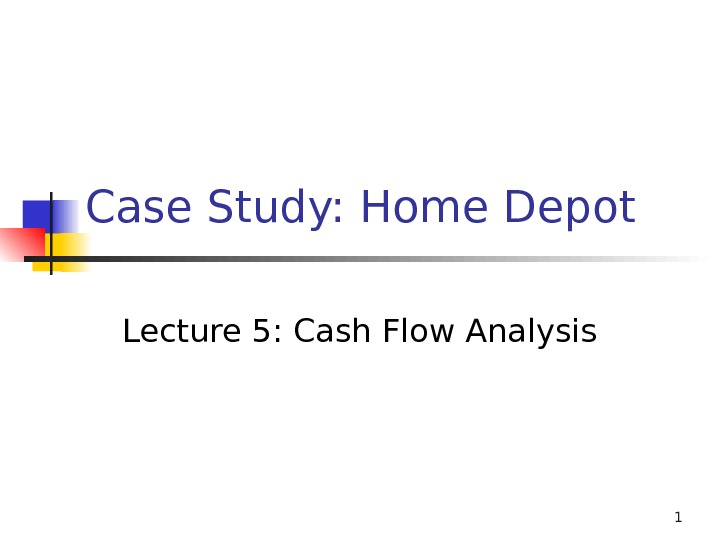 1 Case Study: Home Depot Lecture 5: Cash Flow Analysis