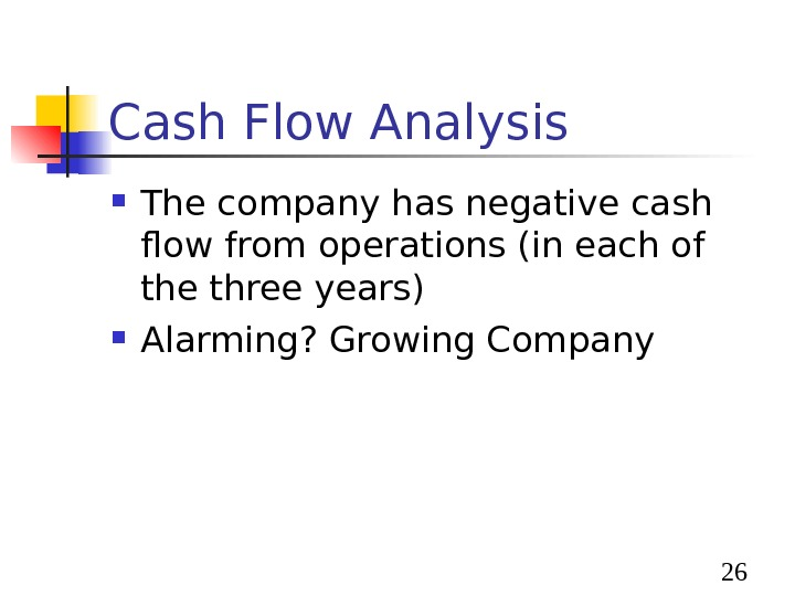 26 Cash Flow Analysis The company has negative cash flow from operations (in each of