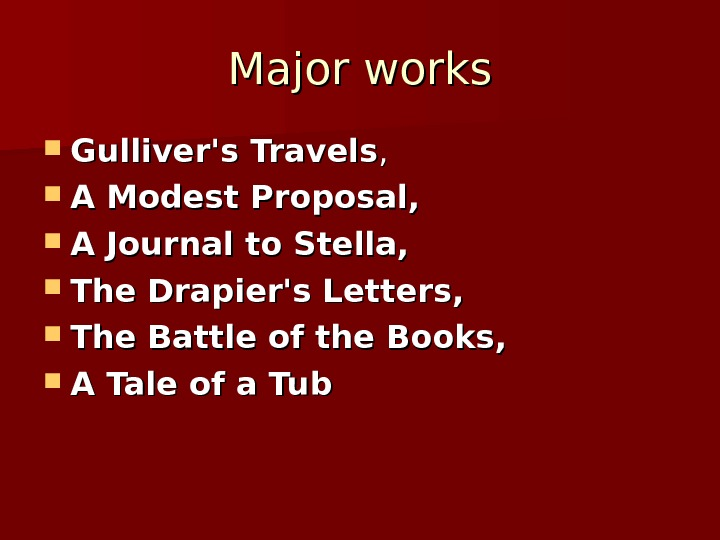 Major works Gulliver's Travels , ,  A Modest Proposal,  A Journal to Stella,