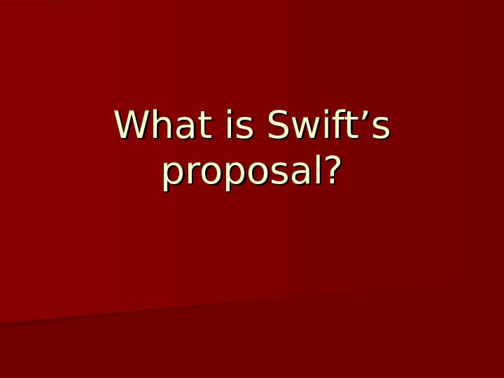 What is Swift's proposal?