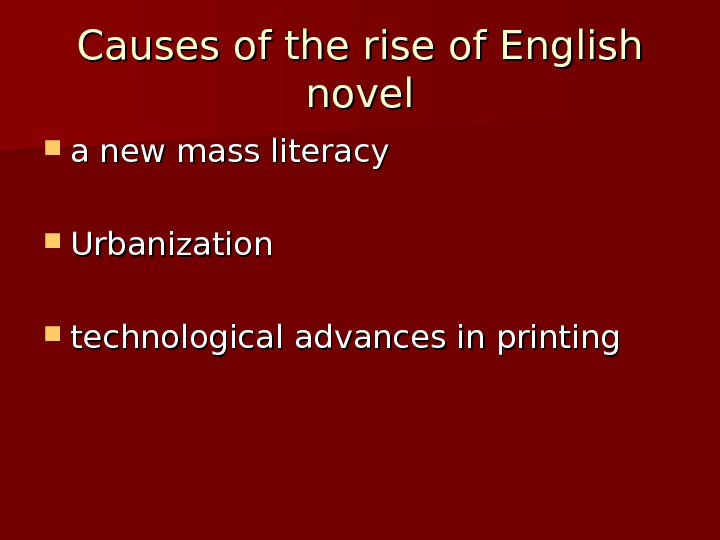 Causes of the rise of English novel a new mass literacy  Urbanization technological advances in