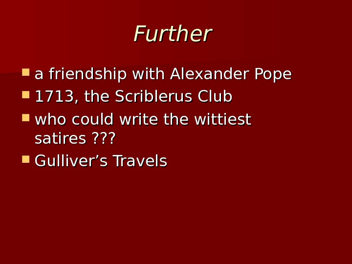Further  a friendship with Alexander Pope 1713, the Scriblerus Club who could write the wittiest