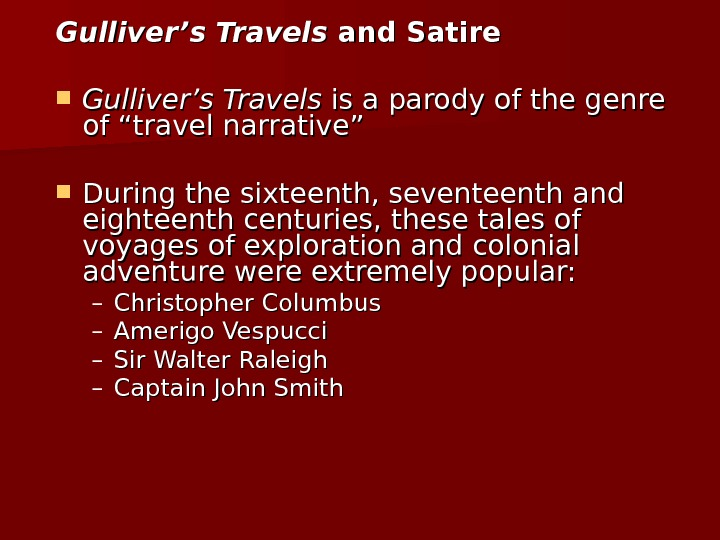 "Gulliver's Travels and Satire Gulliver's Travels is a parody of the genre of""travel narrative"" During the"
