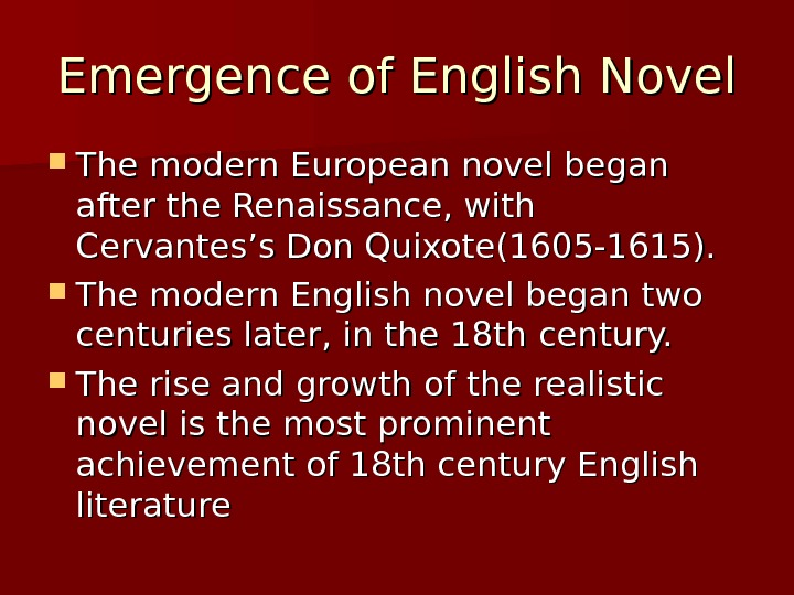 Emergence of English Novel The modern European novel began after the Renaissance, with Cervantes's Don Quixote(1605