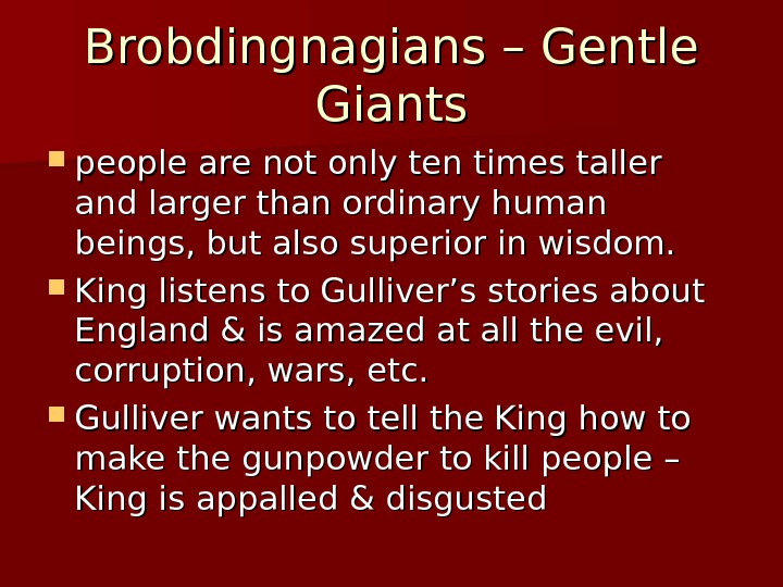 Brobdingnagians – Gentle Giants people are not only ten times taller and larger than ordinary human