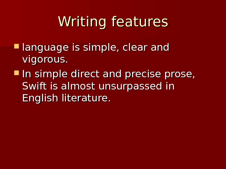 Writing features language is simple, clear and vigorous.  In simple direct and precise prose,
