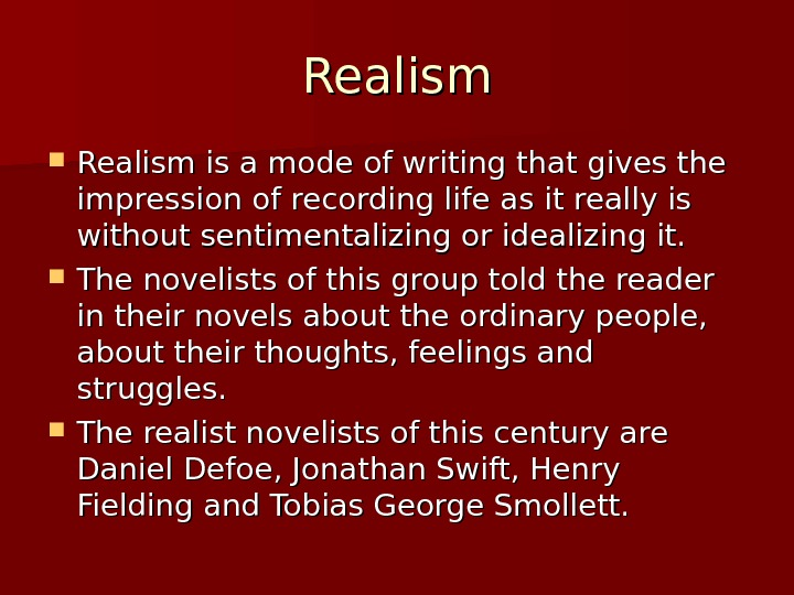Realism is a mode of writing that gives the impression of recording life as it really