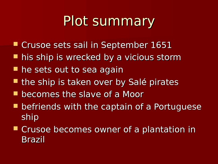 Plot summary Crusoe sets sail  in September 1651 his ship is is wrecked by a