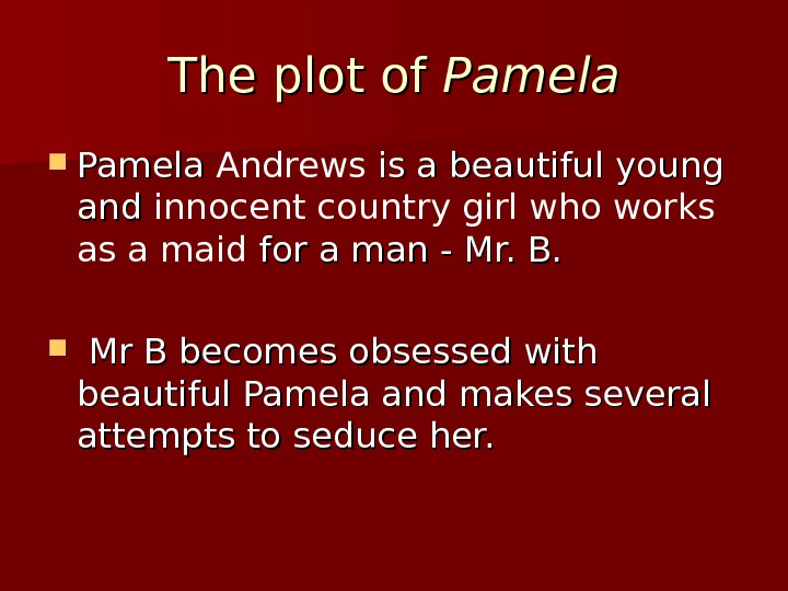 The plot of Pamela Andrews is a beautiful young and innocent country girl who works as