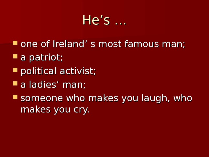He's … one of Ireland' s most famous man;  a patriot;  political activist;