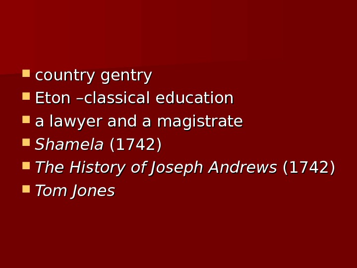 country gentry  Eton –classical education a lawyer and a magistrate Shamela (1742) The History