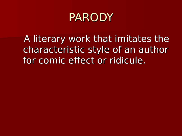 PARODY  A literary work that imitates the characteristic style of an author for comic effect