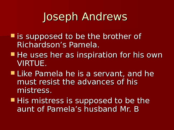 Joseph Andrews  is supposed to be the brother of Richardson's Pamela.  He uses her